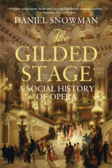 The Gilded Stage : A Social History of Opera, Paperback Book