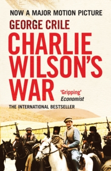 Charlie Wilson's War : The Extraordinary Story of the Covert Operation that Changed the History of Our Times, Paperback Book