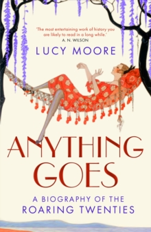 Anything Goes : A Biography of the Roaring Twenties, Paperback Book