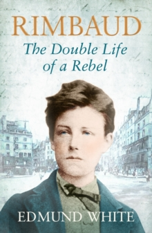 Rimbaud : The Double Life of a Rebel, Paperback Book
