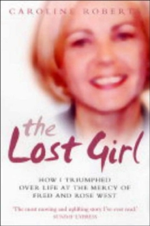 The Lost Girl : How I Triumphed Over Life at the Mercy of Fred and Rose West, Paperback Book
