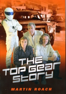 Top Gear Story : The 100% Unofficial Story of the Most Famous Car Show...In the World, Hardback Book