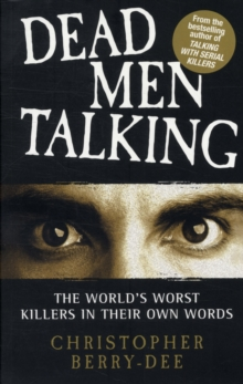 Dead Men Talking : The World's Worst Killers in Their Own Words, Paperback Book