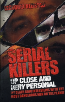 Serial Killers - Up Close and Very Personal : My Death Row Interviews with the Most Dangerous Men on the Planet, Paperback Book
