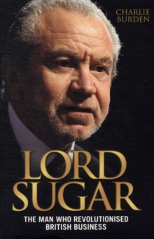 Lord Sugar : The Man Who Revolutionised British Business, Paperback Book