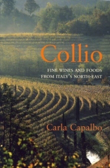 Collio : Fine Wines and Foods from Italy's North-East, Paperback Book