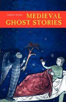 Medieval Ghost Stories : An Anthology of Miracles, Marvels and Prodigies, Paperback Book