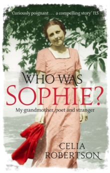 Who Was Sophie? : The Two Lives of My Grandmother - Poet and Stranger, Paperback Book