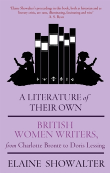 A Literature of Their Own : British Women Novelists from Bronte to Lessing, Paperback Book