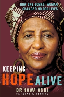 Keeping Hope Alive : How One Somali Woman Changed 90,000 Lives, Paperback Book
