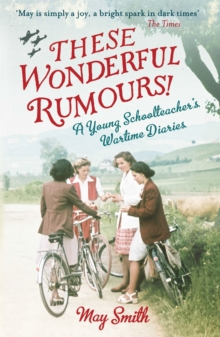These Wonderful Rumours! : A Young Schoolteacher's Wartime Diaries 1939-1945, Paperback Book