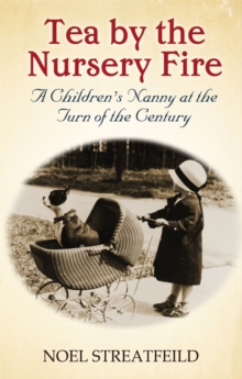 Tea By The Nursery Fire : A Children's Nanny at the Turn of the Century, Paperback Book