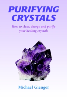 Purifying Crystals : How to Clear, Charge and Purify Your Healing Crystals, Paperback Book