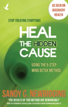 Heal the Hidden Cause : Using the 5-Step Mind Detox. Method, Paperback Book