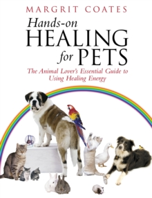 Hands-On Healing For Pets : The Animal Lover's Essential Guide To Using Healing Energy, Paperback Book
