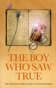 The Boy Who Saw True : The Time-Honoured Classic of the Paranormal, Paperback Book