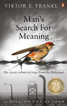 Man's Search for Meaning : The Classic Tribute to Hope from the Holocaust, Paperback Book