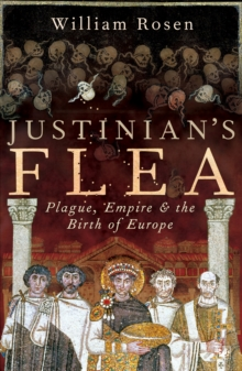 Justinian's Flea : Plague, Empire and the Birth of Europe, Paperback Book