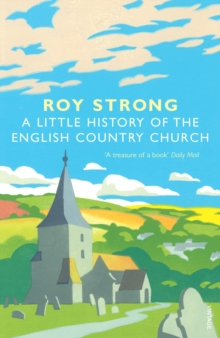 A Little History Of The English Country Church, Paperback Book