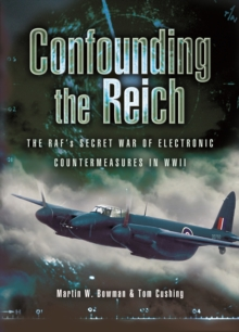 Confounding the Reich : The RAF's Secret War of Electronic Countermeasures in World War II, Hardback Book