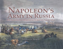 Napoleon's Army in Russia : The Illustrated Memoirs of Albrecht Adam, 1812, Hardback Book