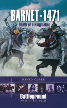 Barnet - 1471 : Death of the Kingmaker, Paperback Book