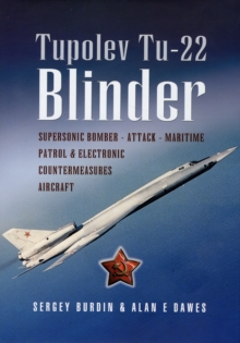 Tupolev Tu-22 Blinder : Supersonic Bomber, Attack, Maritime Patrol and Electronic Countermeasures Aircraft, Hardback Book