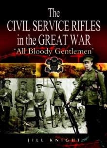The Civil Service Rifles in the Great War : 'All Bloody Gentlemen', Paperback Book