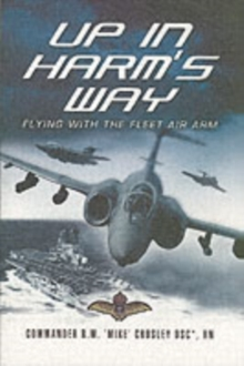 Up in Harm's Way : Flying with the Fleet Air Arm, Paperback Book