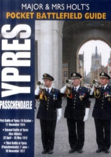 Holt's Pocket Battlefield Guide to Ypres and Passchendaele : 1st Ypres; 2nd Ypres (Gas Attack); 3rd Ypres (Passchendaele) 4th Ypres (The Lys), Paperback Book