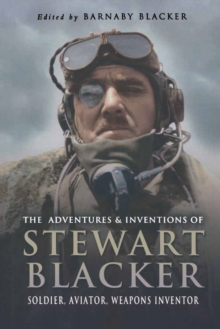 The Adventures and Inventions of Stewart Blacker : Aviation Pioneer and Weapons Inventor, Hardback Book