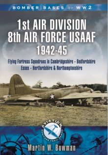 Bomber Bases of World War 2, Airfields of 1st Air Division (USAAF) : Cambridgeshire, Northamptonshire, Bedfordshire, Paperback Book