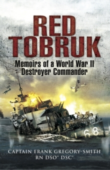 Red Tobruk : Memoirs of a World War II Destroyer Commander, Hardback Book