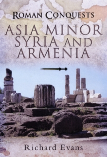 Roman Conquests: Asia Minor, Syria and Armenia, Hardback Book