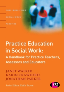Practice Education in Social Work : A Handbook for Practice Teachers, Assessors and Educators, Paperback Book