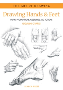 Drawing Hands and Feet : Form, Proportions, Gestures and Actions, Paperback Book