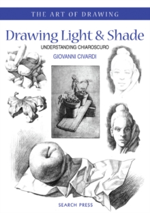 Drawing Light and Shade : Understanding Chiaroscuro, Paperback Book