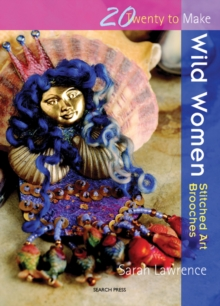 Wild Women: Stitched Art Brooches : Great Textile Brooches, Paperback Book