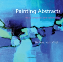 Painting Abstracts : Ideas, Projects and Techniques, Paperback Book