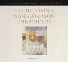 Celtic, Viking and Anglo-Saxon Embroidery : The Art & Embroidery of Jan Messent, Hardback Book
