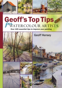 Geoff's Top Tips for Watercolour Artists : Over 100 Essential Tips to Improve Your Painting, Spiral bound Book