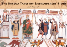 The Bayeux Tapestry Embroiderers' Story, Paperback Book