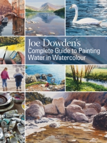 Joe Dowden's Complete Guide to Painting Water in Watercolour, Hardback Book