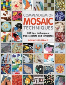 Compendium of Mosaic Techniques : 200 Tips, Techniques, Trade Secrets and Templates, Paperback Book