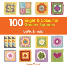 100 Bright & Colourful Granny Squares to Mix & Match, Paperback Book