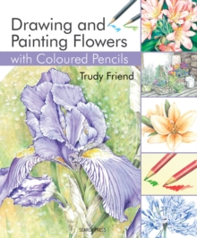 Drawing & Painting Flowers with Coloured Pencils, Paperback Book