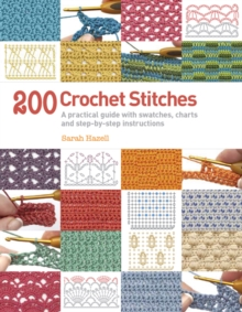 200 Crochet Stitches : A Practical Guide with Actual-size Swatches, Charts and Step-by-step Instructions, Paperback Book