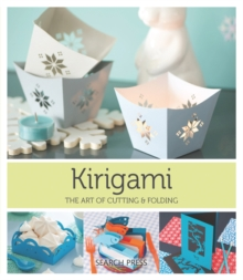 Kirigami : The Art of Cutting and Folding Paper, Paperback Book