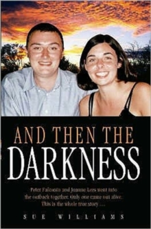 And Then the Darkness : The Fascinating Story of the Disappearance of Peter Falconio and the Trials of Joanne Lees, Hardback Book