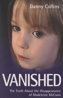 Vanished : The Truth About the Disappearance of Madeleine McCann, Paperback Book